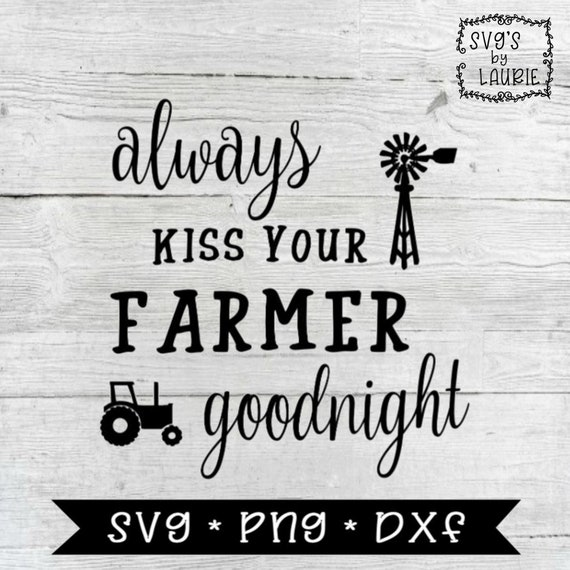 Always Kiss Your Farmer Goodnight Svg Farmer Svg Farmer Etsy
