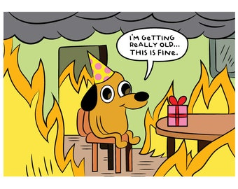 2016 Update From This Is Fine Dog Things Are Not In Fact Fine