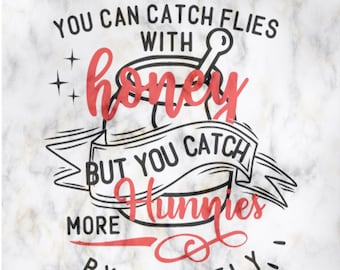 You can catch flies with honey but you catch more Hunnies by being fly Quote