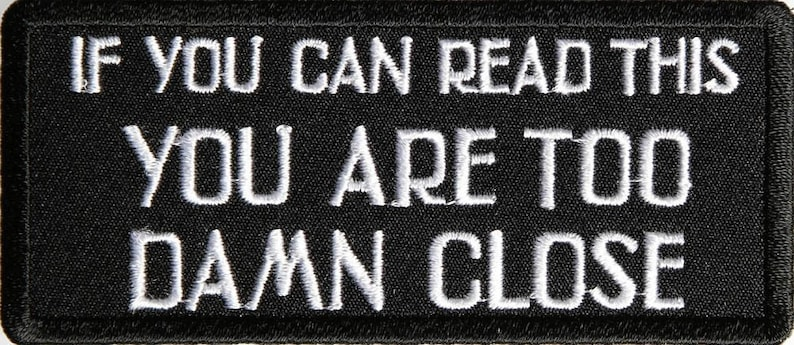 If You Can Read This You Are Too Damn Close Funny Motorcycle Biker Embroidered Patch