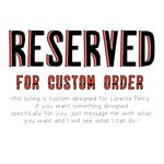 RESERVED for Loretta Perry