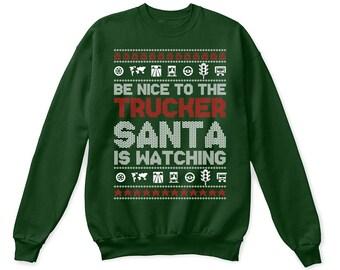 Be Nice To The Trucker Santa Is Watching Ugly Christmas Sweater Trucker Sweatshirt For Men Women