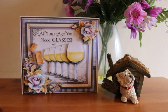 Handmade Birthday Card, At your age you need glasses, Like fine wine you only get better with age! 3D decoupage flowers and wine glasses