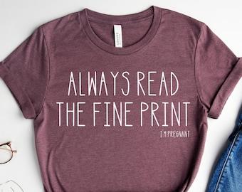 Pregnancy Announcement, Always Read The Fine Print, I'm Pregnant Shirt, Baby Reveal Shirt, Pregnancy Reveal Shirt