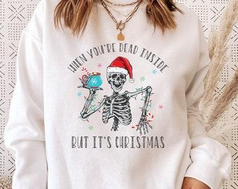 When You're Dead Inside But It's Christmas Season, Christmas Sweatshirt, Holiday Gift, Christmas Skeleton