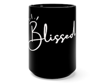 Black Blissed Mug 15oz - Life is Bliss - Blessed Life - Thankful and Blessed Mug