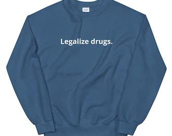 Legalize Drugs Crew Neck!