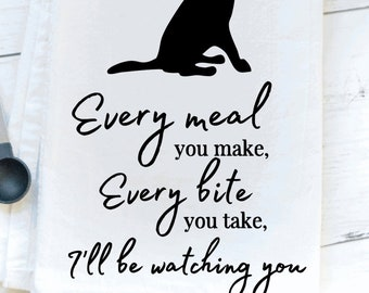 Every meal you make I'll be watching you flour sack towel/kitchen towel/home decor