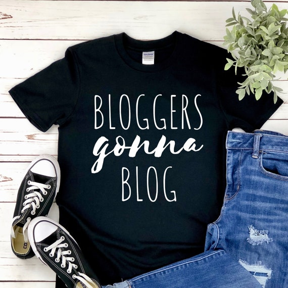 Bloggers Gonna Blog T-Shirt  Blogging Tee  Gifts for
