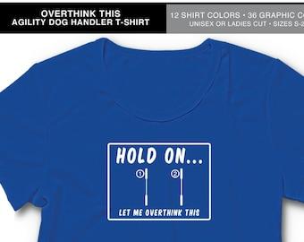 Overthink This: Dog Agility Shirt, Agility Handler, Dog Sports, Canine Agility, Dog Show Shirt