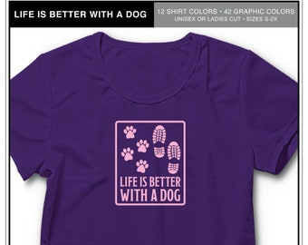 Life Is Better With A Dog: Add your own text, Paw Print Shirt, Dog Show Shirt, Shirt for Dog People, Dog Life, Doggo