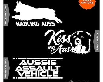 Australian Shepherd, Hauling Auss, Kiss My Auss, Aussie Assault Vehicle: Dog Car Window Sticker, water bottle sticker, laptop sticker