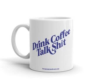 Drink Coffee Talk Shit Shootin' the Sh*t Mug