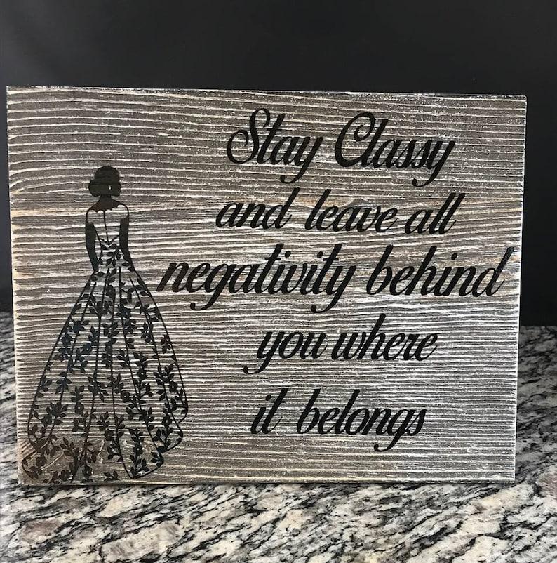 Stay Classy Handmade Inspiring Wood Plaque