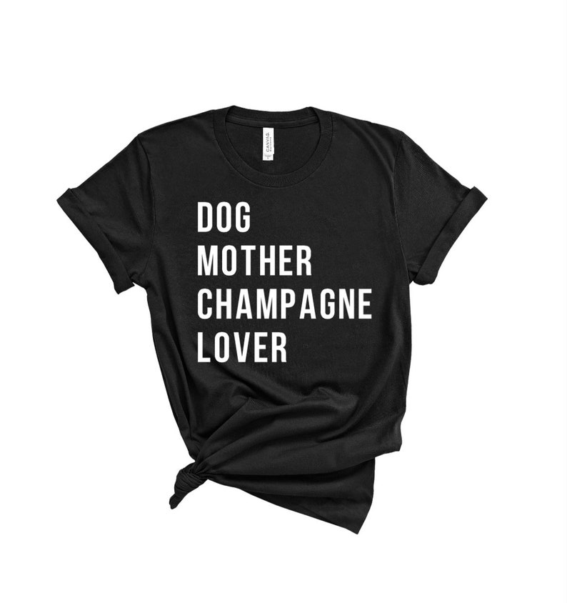 Dog Mother Champagne Lover T Shirt image 0