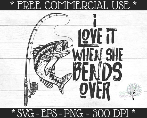 Download I Love It When She Bends Over Svg Funny Fishing Svg Etsy