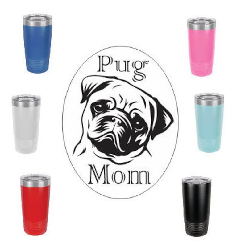 Pug MomStainless Steel mug fun tumbler laser Engraved Cup image 0