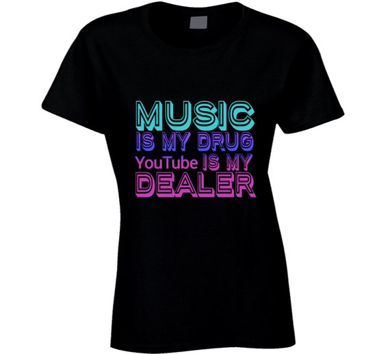 Music Is My Drug Youtube Is My Dealer Cool Funny Gift Ladies T Etsy