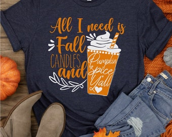 All I need is fall and... Adult unisex Bella+Canvas T Shirt/ Autumn Clothing