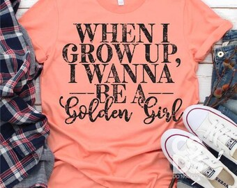 When I grow up I want to be a Golden Girl Adult Unisex Tee
