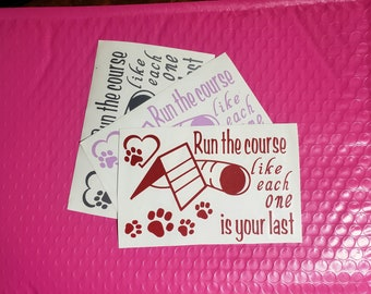 Run The Course Like Each One Is Your Last - Agility - Vinyl Decals for car, bottle, window, tablet, phone, computer, or other decoration!