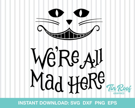 We Re All Mad Here Svg Alice In Wonderland Cheshire Cat Etsy