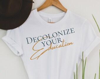 Decolonize Your Education T-Shirt   Homeschool Tee   Shirt for Women   Gift for Teacher   MMIW   Black Lives Matter   History Lover