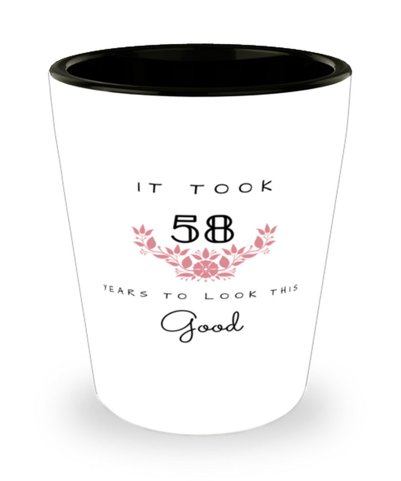 Flower It Took 58 Years To Look This Good Happy Birthday Best Gift For 58 Years Old 58th Birthday Gift Shot Glass