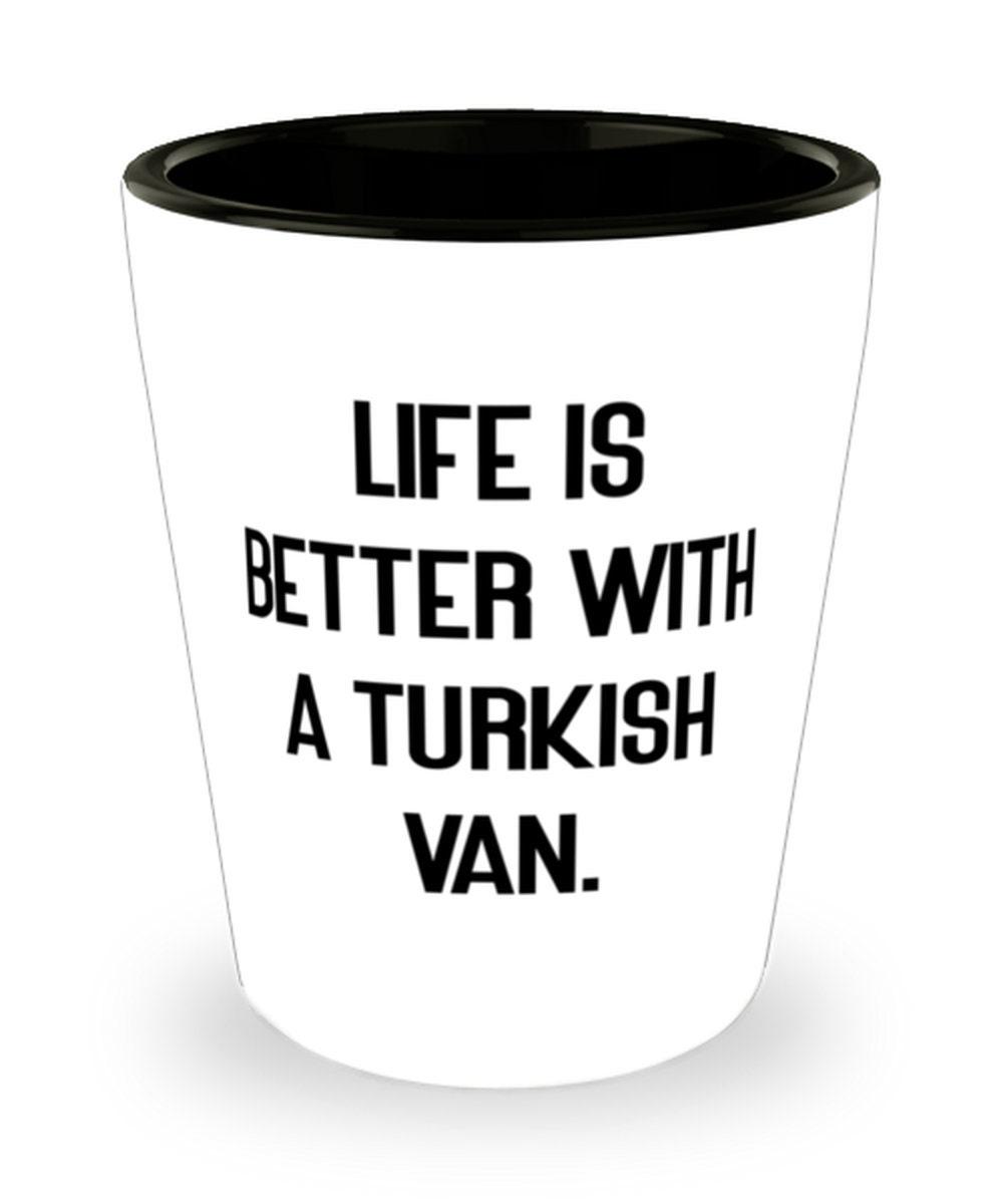 Life Is Better With A Turkish Van. Shot Glass Turkish Van ...