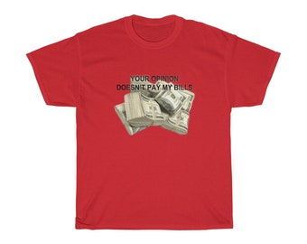 Your Opinion Doesn't Pay My Bills, Womens tshirt, Ladies Gift