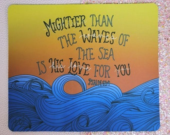 Mighter than the waves of the sea is his love for you Mousepad/ Round Mousepad/ Rectangle Mousepad/ StickersandMorebyLB/ Layla Blossoms
