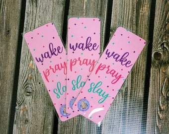 Wake, pray, slay Bookmark/ Bookmarks for women / StickersandMorebyLB/ Layla Blossoms/ FREE Shipping