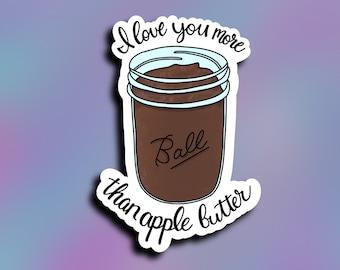 Apple butter/ I love you more then apple butter/ mason jar/ vinyl decal/ StickersandMorebyLB/ Layla Blossoms/vinyl sticker