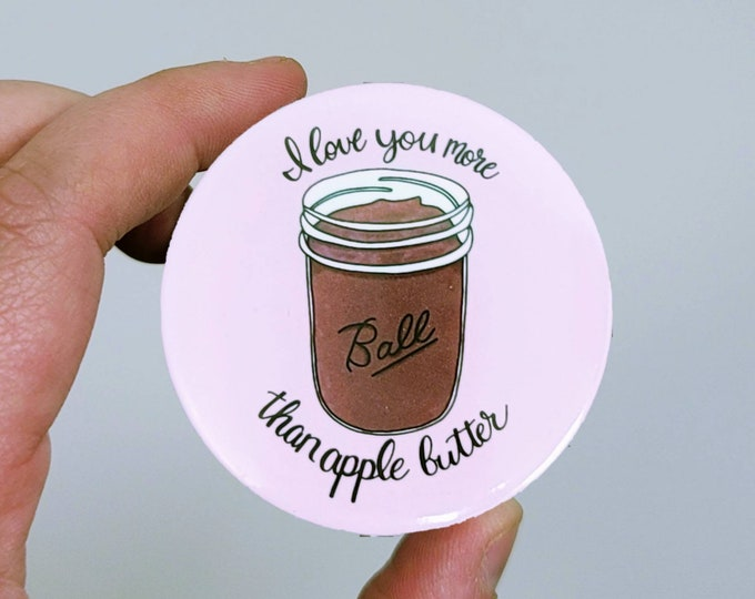 I love you more than apple butter 2.25 in button pin/ layla blossoms/ stickersandmorebylb