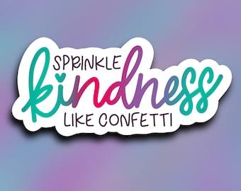Sprinkle kindness like confetti vinyl decal, weatherproof/ StickersandMorebyLB/ Layla Blossoms/vinyl sticker
