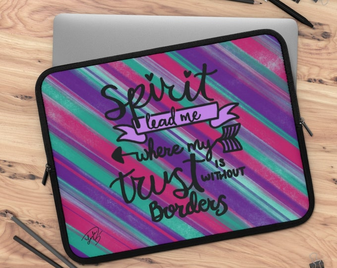 Spirit lead me where my trust is without borders Laptop Sleeve/ tablet sleeve/ Layla Blossoms LLC/ Stickersandmorebylb