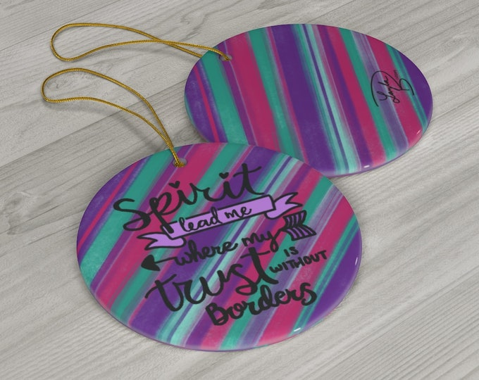 Spirit Lead Me Where My Trust Is Without Borders Ceramic Ornaments