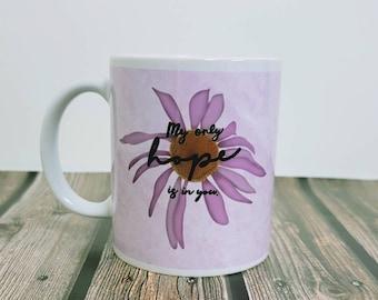 My only hope is in you/ purple daisy/ floral/ 11 oz mug/ Ceramic Mug/ StickersandMorebyLB/ Layla Blossoms/ Mug handmade/ Mug Art