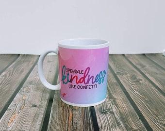 Sprinkle kindness like confetti Ceramic Mug/ StickersandMorebyLB/ Layla Blossoms/ Mug handmade/ Mug Art