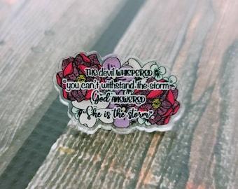 She is the storm acrylic Pin/ StickersandMorebyLB/ Layla Blossoms