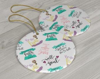 Faith Part 1 Ceramic Ornaments/ Stickersandmorebylb/ Layla Blossoms LLC