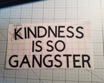 Kindness is so gangster peel and stick decal. Black, white, silver, red, pink, cheetah print, and sunflower print.