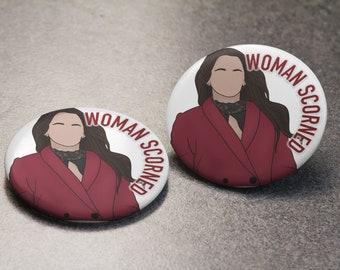 Woman Scorned Pin Badge | Wynonna Earp | Rosita