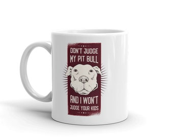 Don't Judge My Pit Bull And I Won't Judge Your Kids Funny Quote Dog Design Mug