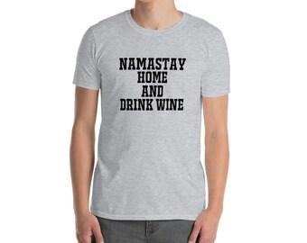Namaste - Namastay home and drink wine - Short-Sleeve Unisex T-Shirt