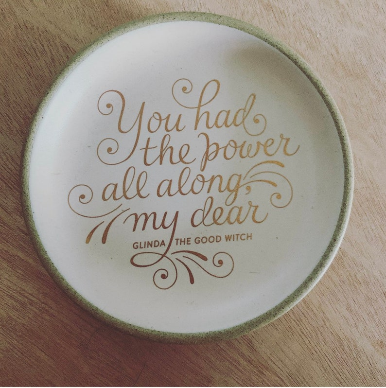 You/'ve had the power all along my dear ring dish