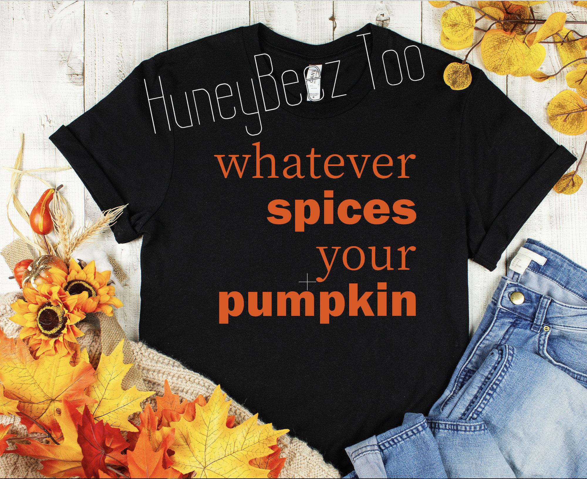 Whatever Spices Your Pumpkin Pumpkin Bella Canvas Unisex Funny T Shirt Cute T Shirt