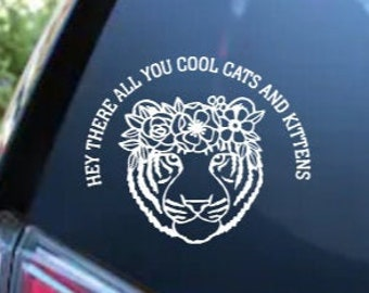 Tiger King Carol Baskin Hey There All Cool Cats and Kittens Adhesive Vinyl Decal