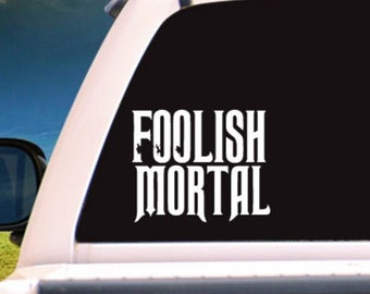 Foolish Mortal Adhesive Vinyl Decal