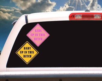 Baby Up In This Bitch/Kids Up In This Bitch Car Rear Window/Bumper Sticker Decal